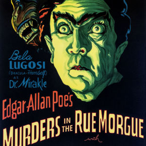 Murders in the Rue Morgue Edgar Allan Poe Bela Lugosi Universal Picture Fritz Lang Metropolis classic movie poster vintage movie poster fine art lithograph one-sheet golden age of film Dr Miracle